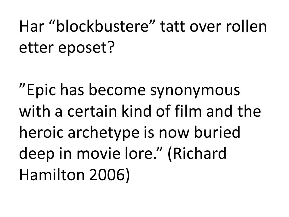 "Har ""blockbustere"" tatt over rollen etter eposet? ""Epic has become synonymous with a certain kind of film and the heroic archetype is now buried deep"