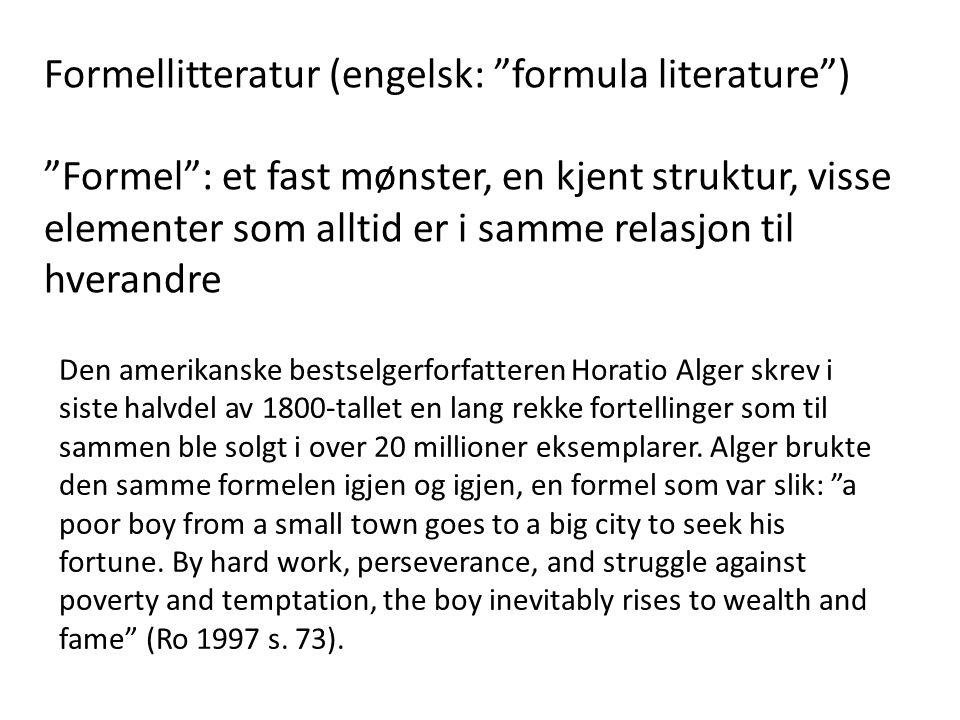 Formellitteratur (engelsk: formula literature ) Formel : et fast mønster, en kjent struktur, visse elementer som alltid er i samme relasjon til hverandre Den amerikanske bestselgerforfatteren Horatio Alger skrev i siste halvdel av 1800-tallet en lang rekke fortellinger som til sammen ble solgt i over 20 millioner eksemplarer.
