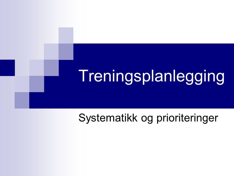 Treningsplanlegging Systematikk og prioriteringer