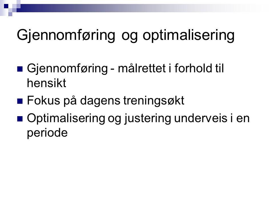 Gjennomføring og optimalisering  Gjennomføring - målrettet i forhold til hensikt  Fokus på dagens treningsøkt  Optimalisering og justering undervei