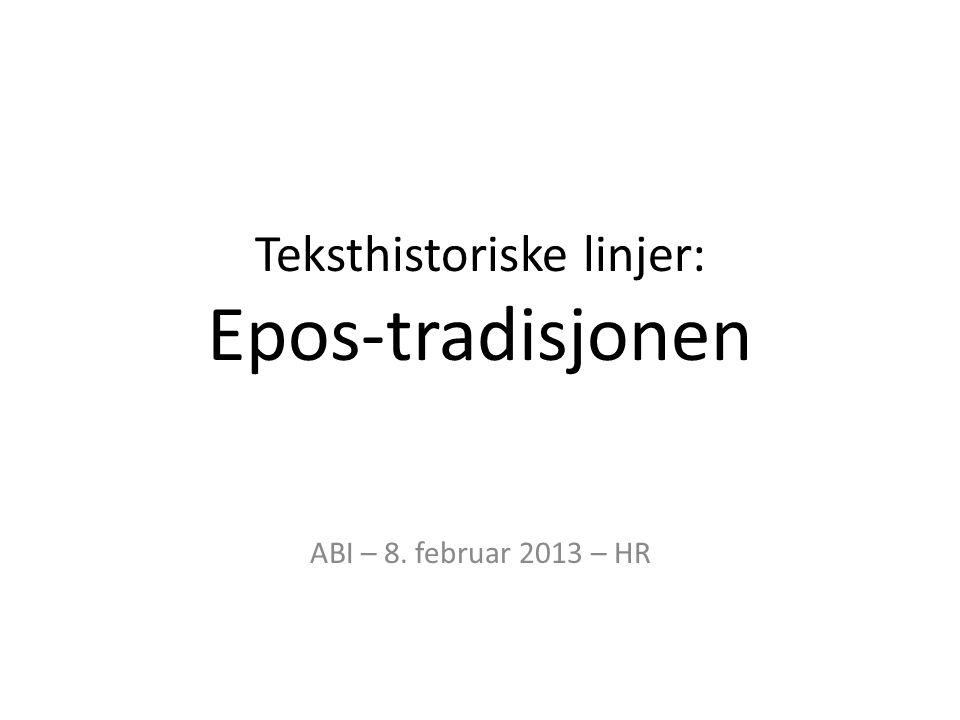 Teksthistoriske linjer: Epos-tradisjonen ABI – 8. februar 2013 – HR