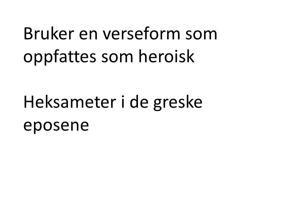 Bruker en verseform som oppfattes som heroisk Heksameter i de greske eposene