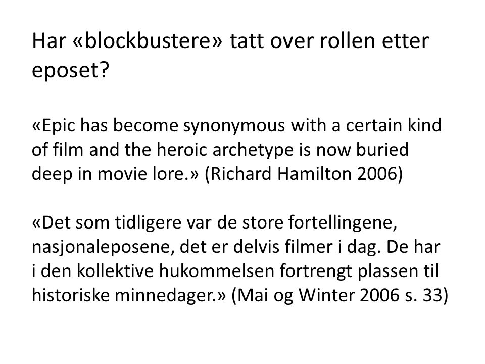 Har «blockbustere» tatt over rollen etter eposet? «Epic has become synonymous with a certain kind of film and the heroic archetype is now buried deep