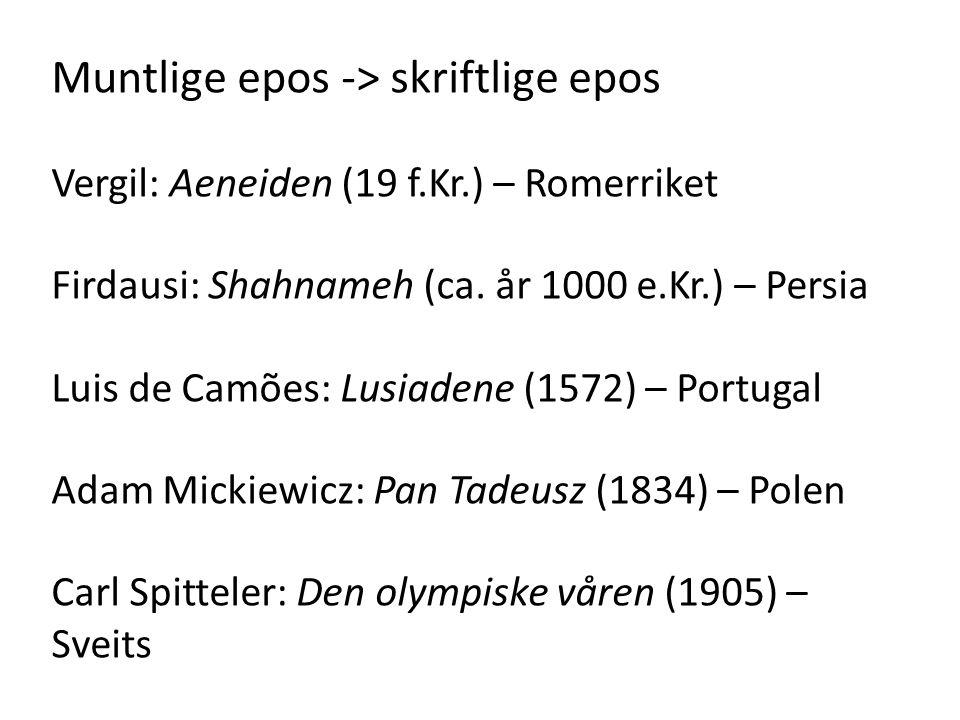 Muntlige epos -> skriftlige epos Vergil: Aeneiden (19 f.Kr.) – Romerriket Firdausi: Shahnameh (ca.