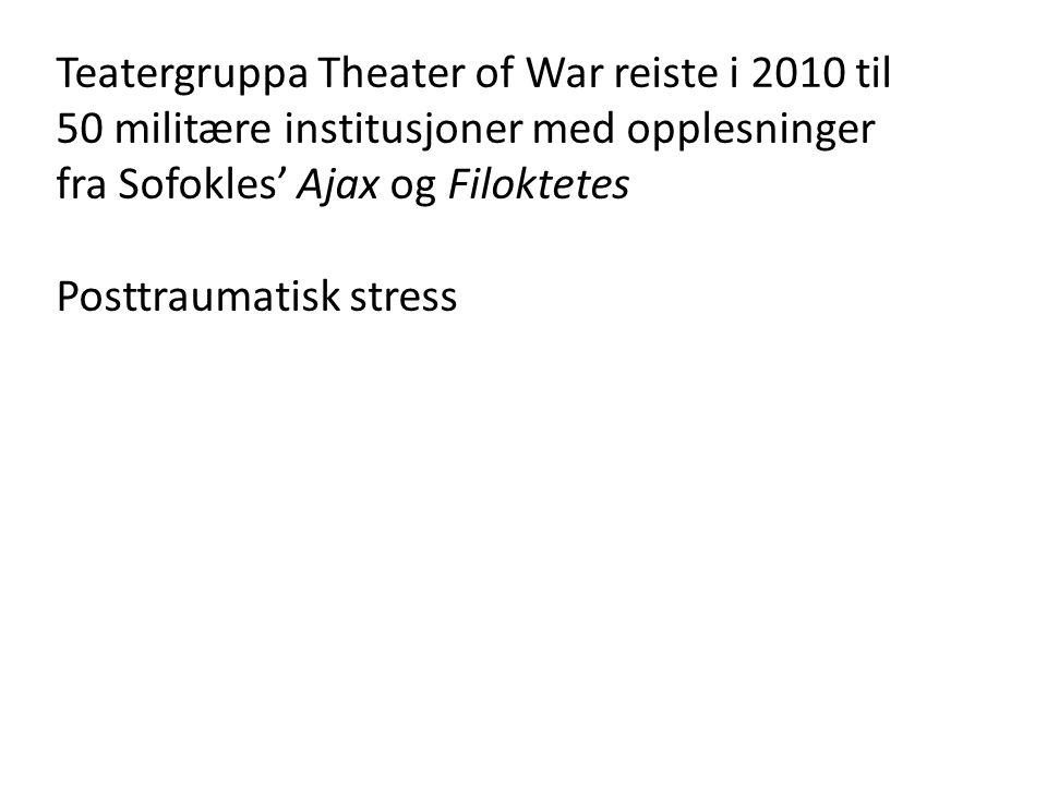 Teatergruppa Theater of War reiste i 2010 til 50 militære institusjoner med opplesninger fra Sofokles' Ajax og Filoktetes Posttraumatisk stress