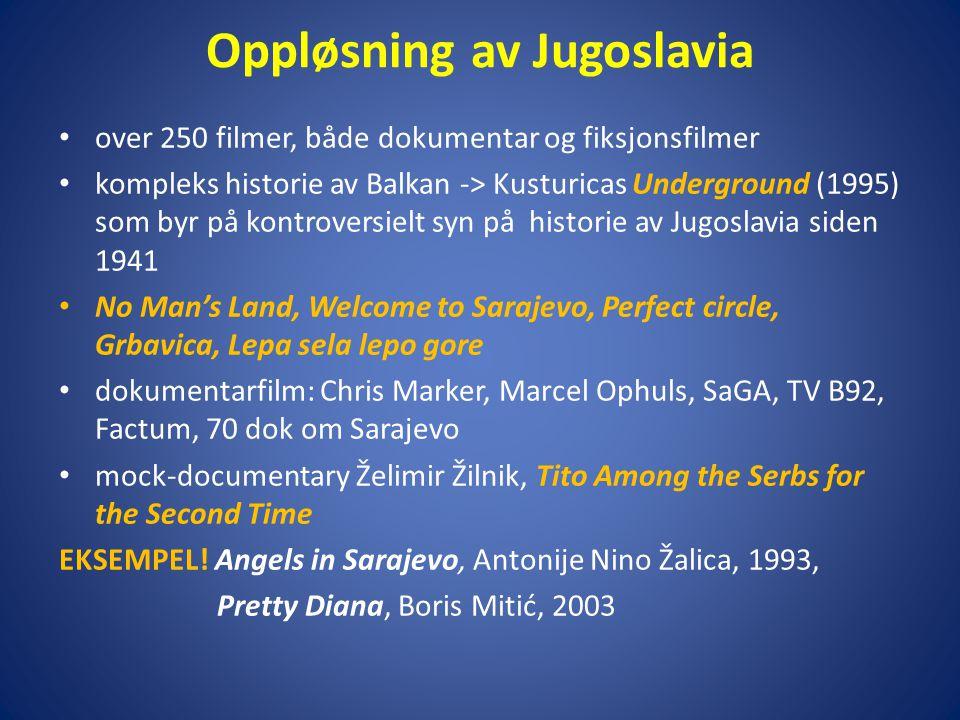 • over 250 filmer, både dokumentar og fiksjonsfilmer • kompleks historie av Balkan -> Kusturicas Underground (1995) som byr på kontroversielt syn på h