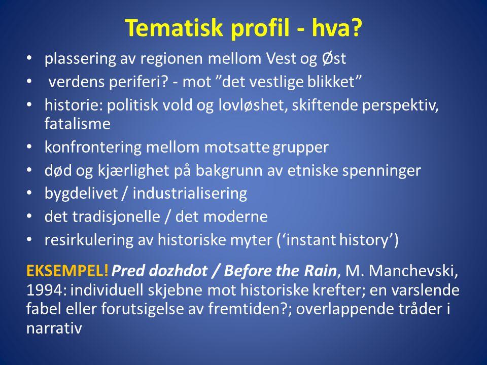 """Tematisk profil - hva? • plassering av regionen mellom Vest og Øst • verdens periferi? - mot """"det vestlige blikket"""" • historie: politisk vold og lovlø"""