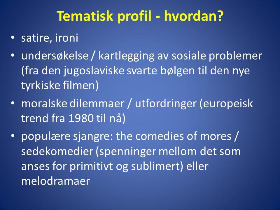 Tematisk profil - hvordan? • satire, ironi • undersøkelse / kartlegging av sosiale problemer (fra den jugoslaviske svarte bølgen til den nye tyrkiske