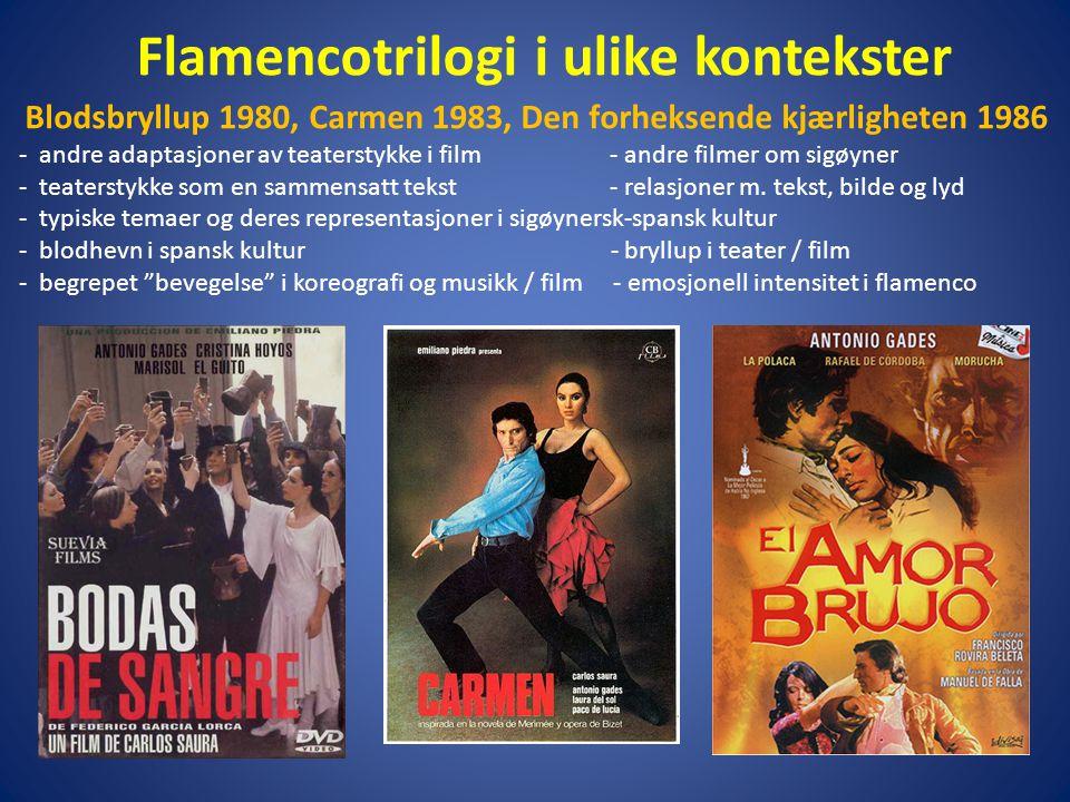 Flamencotrilogi i ulike kontekster Blodsbryllup 1980, Carmen 1983, Den forheksende kjærligheten 1986 - andre adaptasjoner av teaterstykke i film - andre filmer om sigøyner - teaterstykke som en sammensatt tekst - relasjoner m.