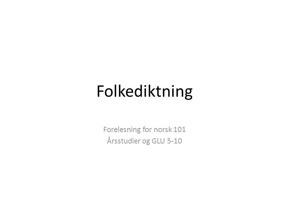 Folkediktning Forelesning for norsk 101 Årsstudier og GLU 5-10