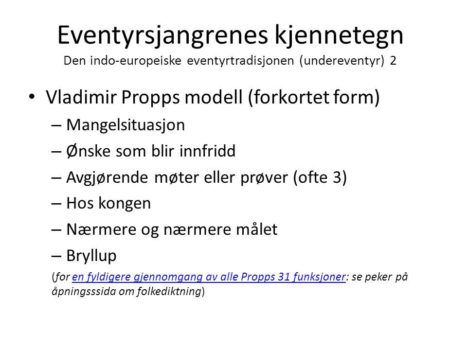 Eventyrsjangrenes kjennetegn Den indo-europeiske eventyrtradisjonen (undereventyr) 2 • Vladimir Propps modell (forkortet form) – Mangelsituasjon – Øns