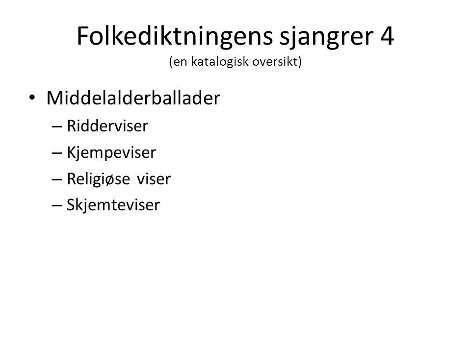 Folkediktningens sjangrer 4 (en katalogisk oversikt) • Middelalderballader – Ridderviser – Kjempeviser – Religiøse viser – Skjemteviser