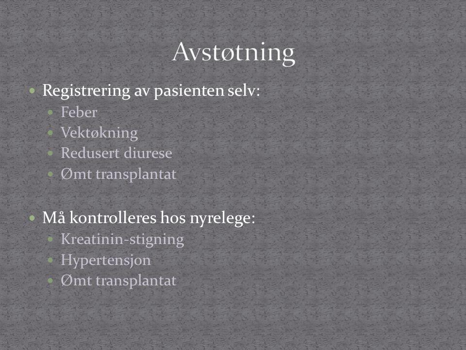  Registrering av pasienten selv:  Feber  Vektøkning  Redusert diurese  Ømt transplantat  Må kontrolleres hos nyrelege:  Kreatinin-stigning  Hy