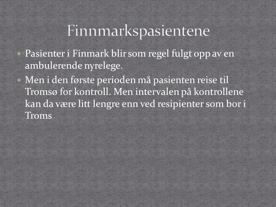  Pasienter i Finmark blir som regel fulgt opp av en ambulerende nyrelege.  Men i den første perioden må pasienten reise til Tromsø for kontroll. Men