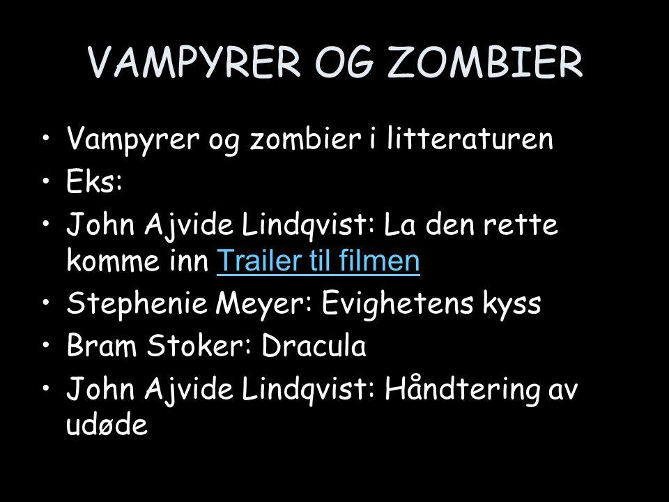 VAMPYRER OG ZOMBIER •Vampyrer og zombier i litteraturen •Eks: •John Ajvide Lindqvist: La den rette komme inn Trailer til filmen Trailer til filmen •St