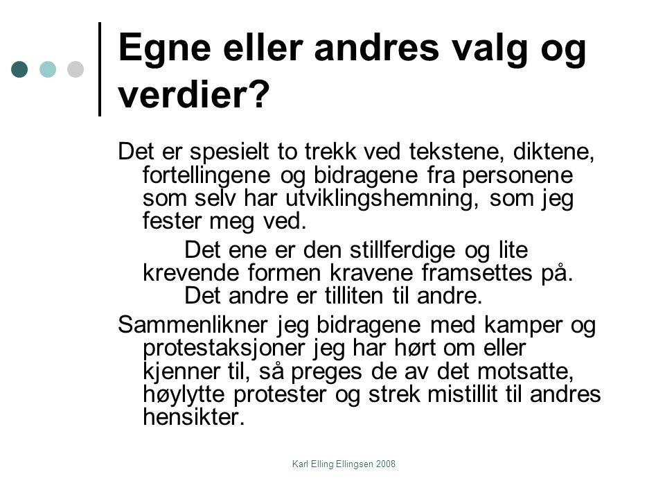 Karl Elling Ellingsen 2008 Selvbestemmelse Selvbestemmelse er  å ha kontroll over valg og beslutninger som har betydning i livet.