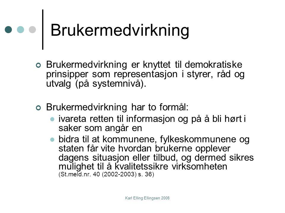 Karl Elling Ellingsen 2008 Brukermedvirkning Brukermedvirkning er knyttet til demokratiske prinsipper som representasjon i styrer, råd og utvalg (på systemnivå).