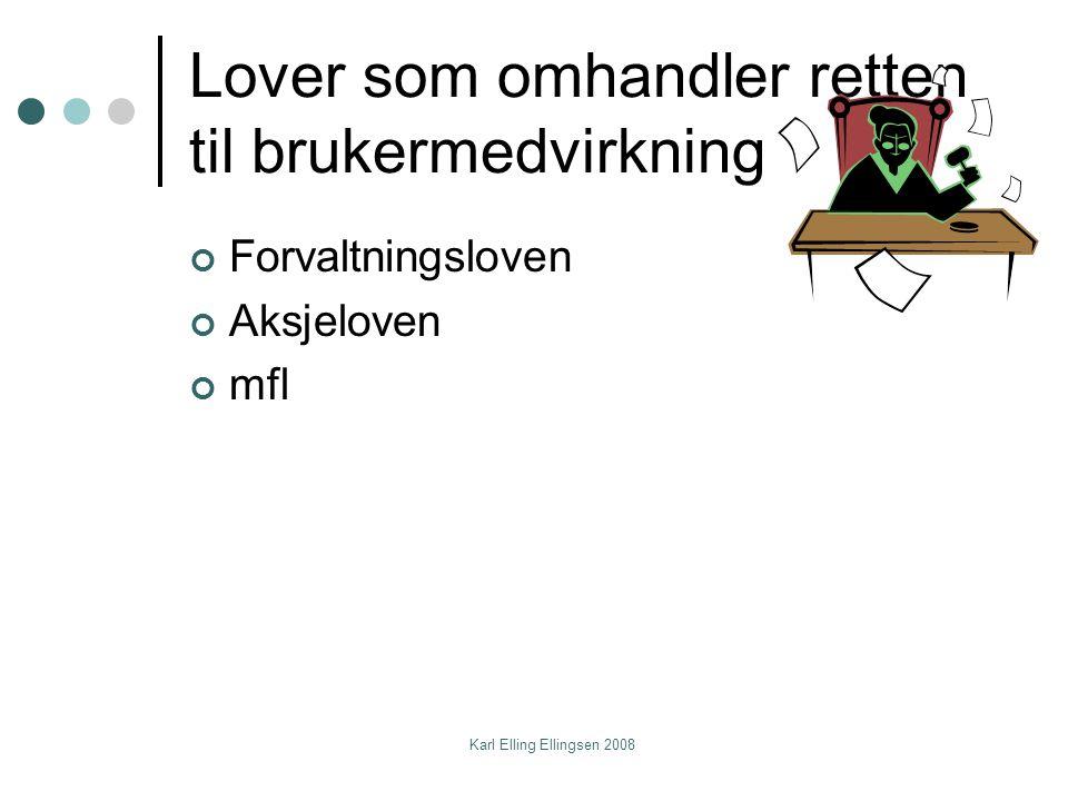 Karl Elling Ellingsen 2008 Lover som omhandler retten til brukermedvirkning Forvaltningsloven Aksjeloven mfl
