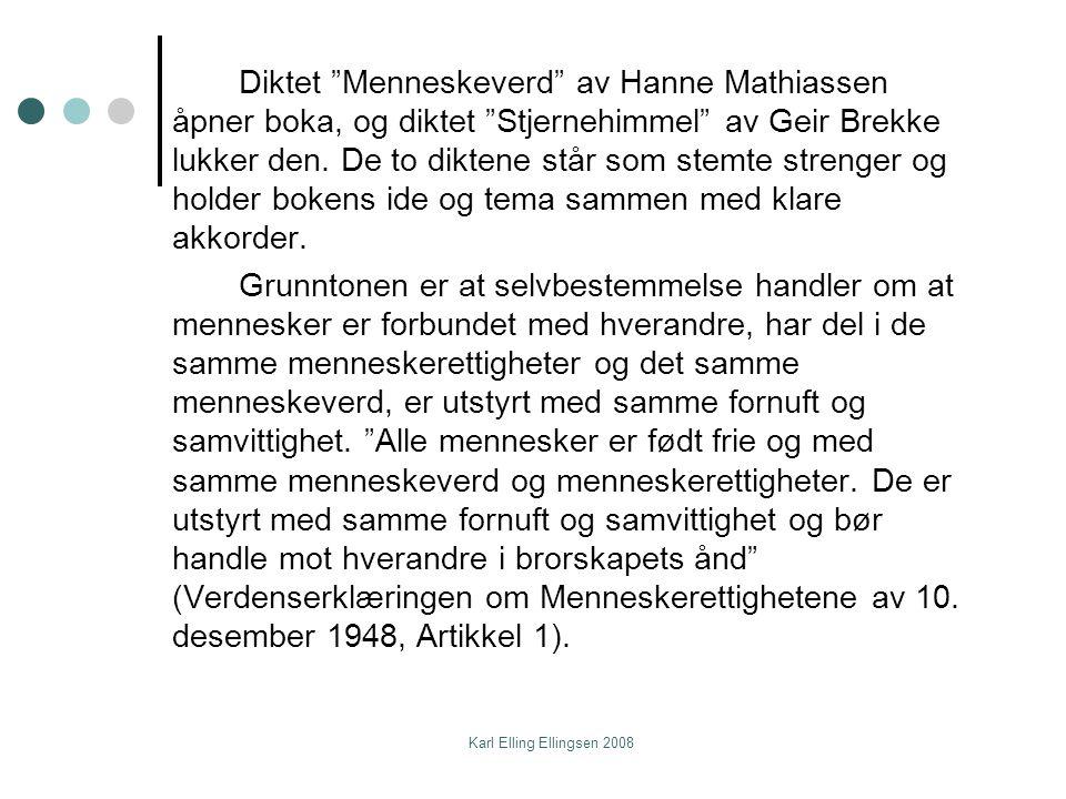 Karl Elling Ellingsen 2008 Diktet Menneskeverd av Hanne Mathiassen åpner boka, og diktet Stjernehimmel av Geir Brekke lukker den.
