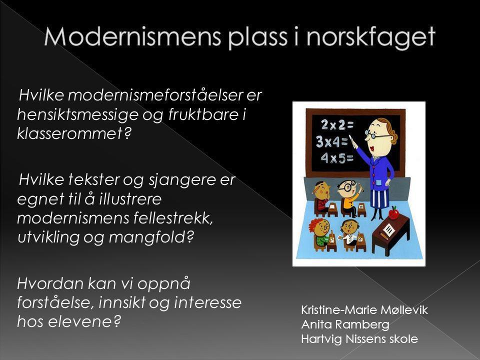 Hvilke modernismeforståelser er hensiktsmessige og fruktbare i klasserommet? Hvilke tekster og sjangere er egnet til å illustrere modernismens fellest