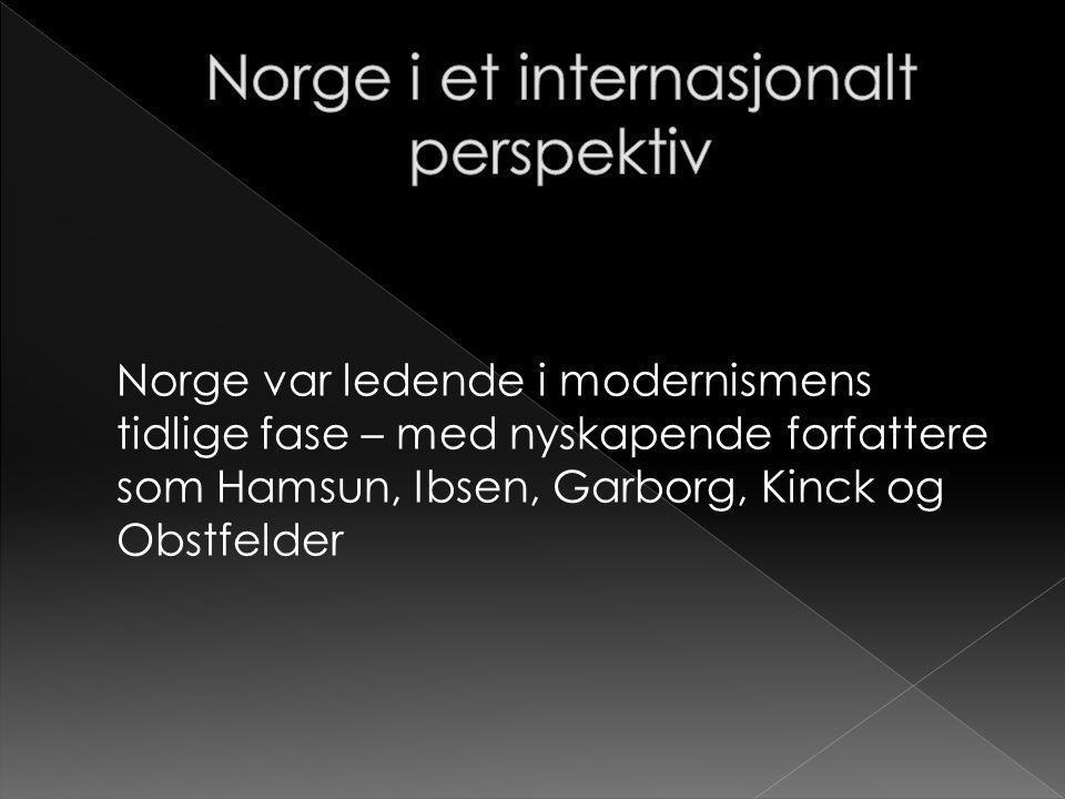 Norge var ledende i modernismens tidlige fase – med nyskapende forfattere som Hamsun, Ibsen, Garborg, Kinck og Obstfelder