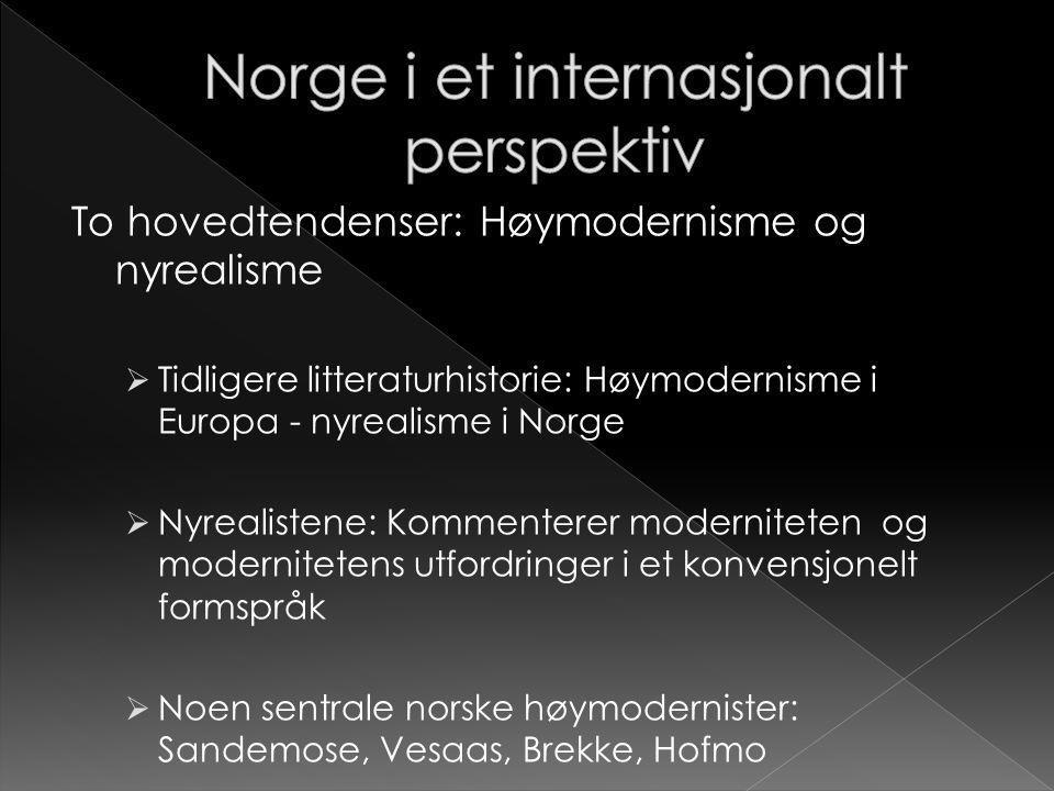 To hovedtendenser: Høymodernisme og nyrealisme  Tidligere litteraturhistorie: Høymodernisme i Europa - nyrealisme i Norge  Nyrealistene: Kommenterer
