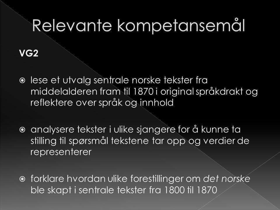 VG2  lese et utvalg sentrale norske tekster fra middelalderen fram til 1870 i original språkdrakt og reflektere over språk og innhold  analysere tek