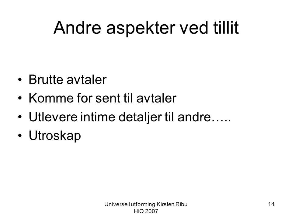 Universell utforming Kirsten Ribu HiO 2007 14 Andre aspekter ved tillit •Brutte avtaler •Komme for sent til avtaler •Utlevere intime detaljer til andre…..