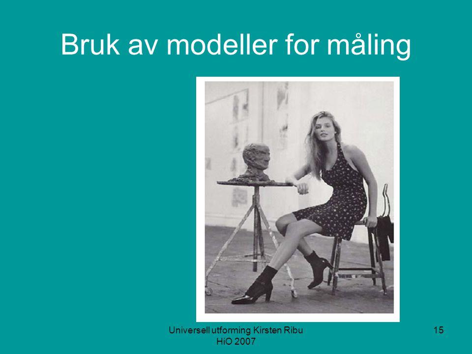 Universell utforming Kirsten Ribu HiO 2007 15 Bruk av modeller for måling