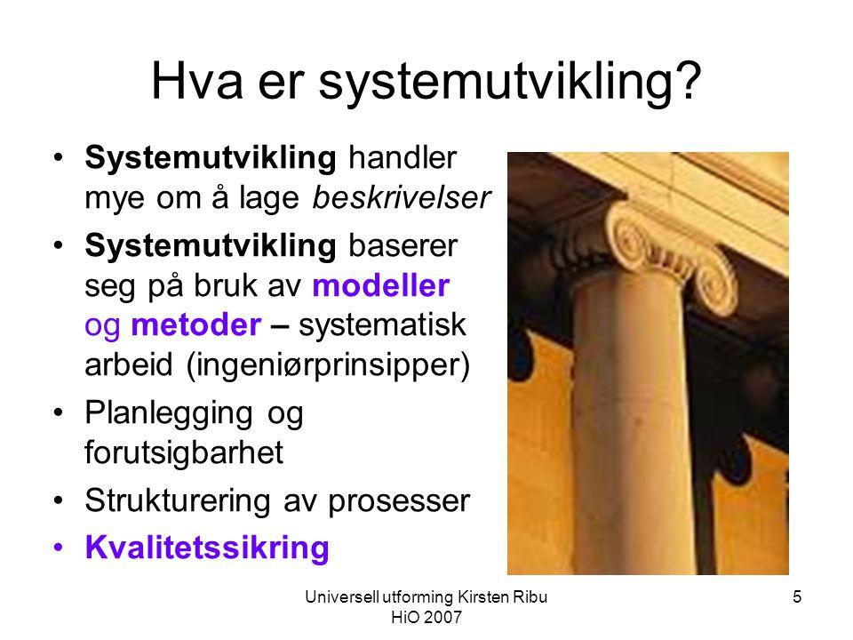 Universell utforming Kirsten Ribu HiO 2007 16 Feature analysis – analyse av egenskaper •Ved sammenligning av systemer –Eller •Ved måling av egenskaper ved ett system