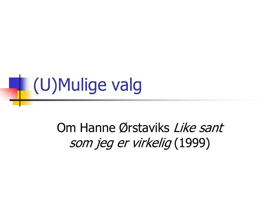 (U)Mulige valg Om Hanne Ørstaviks Like sant som jeg er virkelig (1999)