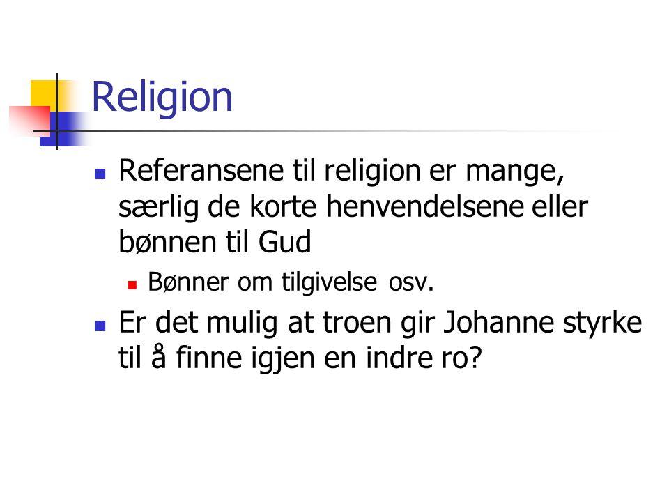 Religion  Referansene til religion er mange, særlig de korte henvendelsene eller bønnen til Gud  Bønner om tilgivelse osv.  Er det mulig at troen g