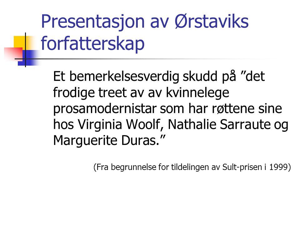 """Presentasjon av Ørstaviks forfatterskap Et bemerkelsesverdig skudd på """"det frodige treet av av kvinnelege prosamodernistar som har røttene sine hos Vi"""
