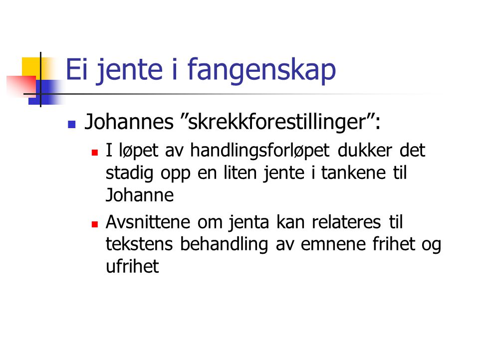 """Ei jente i fangenskap  Johannes """"skrekkforestillinger"""":  I løpet av handlingsforløpet dukker det stadig opp en liten jente i tankene til Johanne  A"""