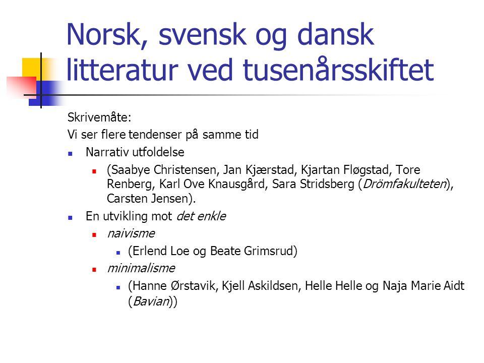 Norsk, svensk og dansk litteratur ved tusenårsskiftet Skrivemåte: Vi ser flere tendenser på samme tid  Narrativ utfoldelse  (Saabye Christensen, Jan