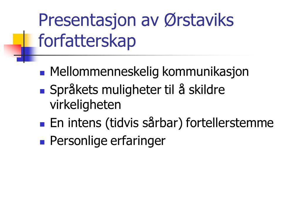 Presentasjon av Ørstaviks forfatterskap  Mellommenneskelig kommunikasjon  Språkets muligheter til å skildre virkeligheten  En intens (tidvis sårbar