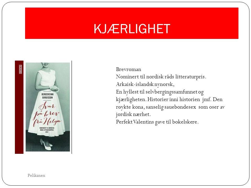 KJÆRLIGHET Brevroman Nominert til nordisk råds litteraturpris. Arkaisk-islandsk nynorsk, En hyllest til selvbergingssamfunnet og kjærligheten. Histori