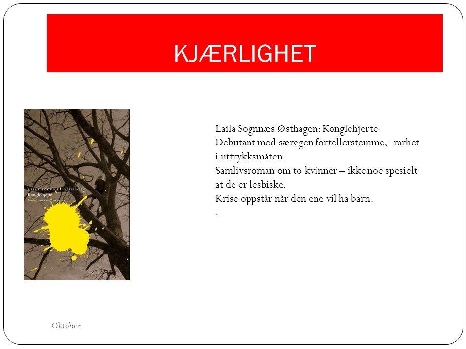 KJÆRLIGHET Laila Sognnæs Østhagen: Konglehjerte Debutant med særegen fortellerstemme,- rarhet i uttrykksmåten. Samlivsroman om to kvinner – ikke noe s