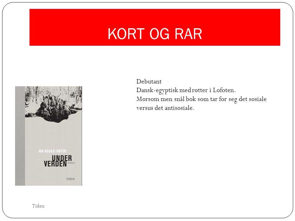 KORT OG RAR Debutant Dansk-egyptisk med røtter i Lofoten. Morsom men snål bok som tar for seg det sosiale versus det antisosiale. Tiden