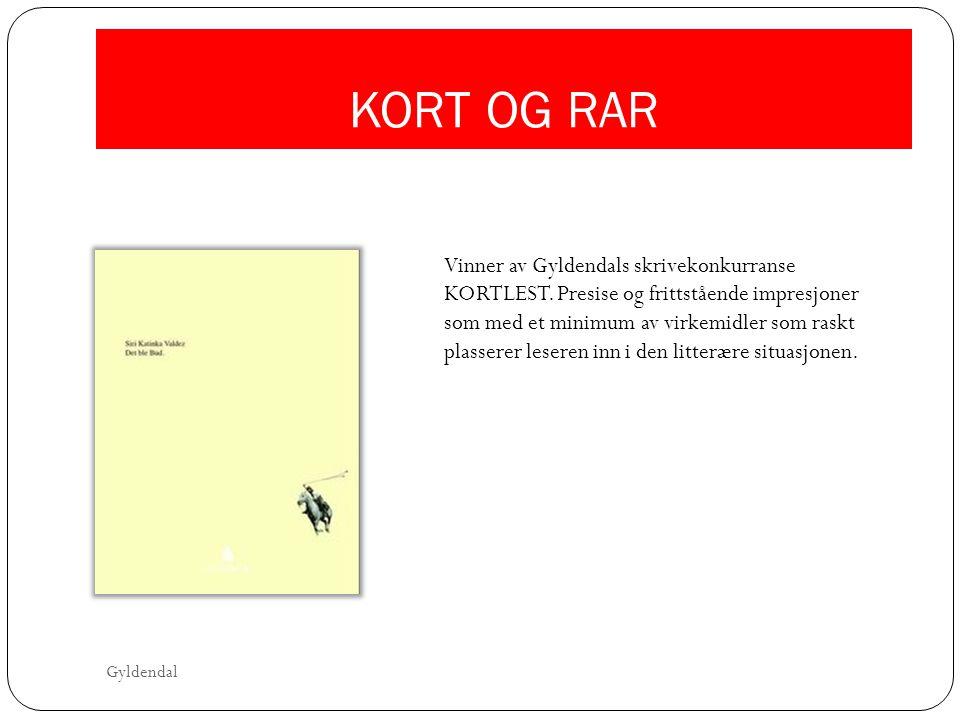 KORT OG RAR Vinner av Gyldendals skrivekonkurranse KORTLEST. Presise og frittstående impresjoner som med et minimum av virkemidler som raskt plasserer