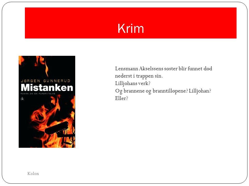 Krim Lensmann Akselssens søster blir funnet død nederst i trappen sin. Lilljohans verk? Og brannene og branntilløpene? Lilljohan? Eller? Kolon