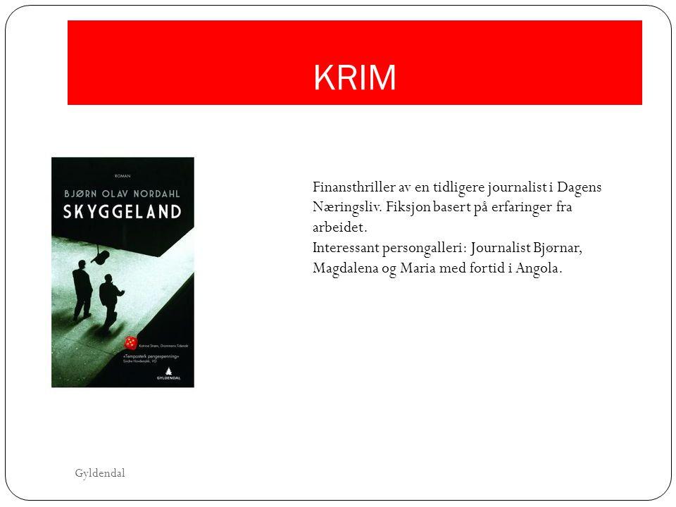 KRIM Finansthriller av en tidligere journalist i Dagens Næringsliv. Fiksjon basert på erfaringer fra arbeidet. Interessant persongalleri: Journalist B