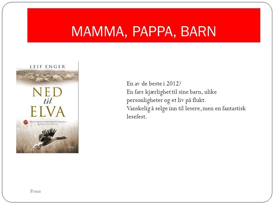 MAMMA, PAPPA, BARN En av de beste i 2012? En fars kjærlighet til sine barn, ulike personligheter og et liv på flukt. Vanskelig å selge inn til lesere,