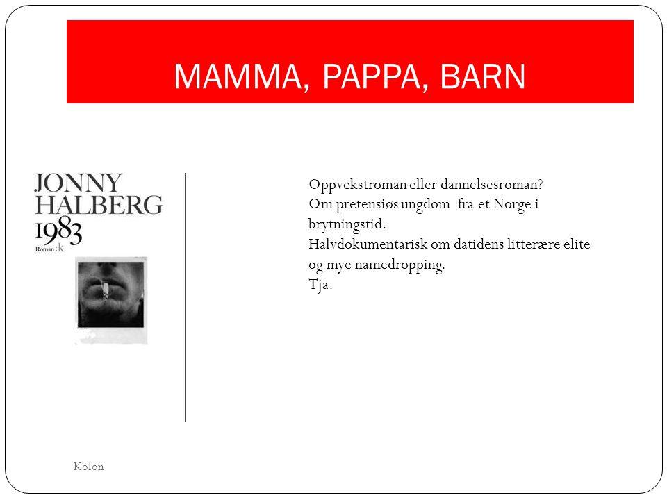 MAMMA, PAPPA, BARN Oppvekstroman eller dannelsesroman? Om pretensiøs ungdom fra et Norge i brytningstid. Halvdokumentarisk om datidens litterære elite