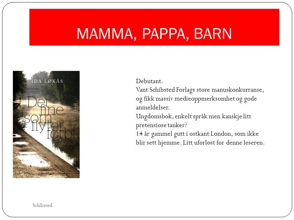 MAMMA, PAPPA, BARN Debutant. Vant Schibsted Forlags store manuskonkurranse, og fikk massiv medieoppmerksomhet og gode anmeldelser. Ungdomsbok, enkelt