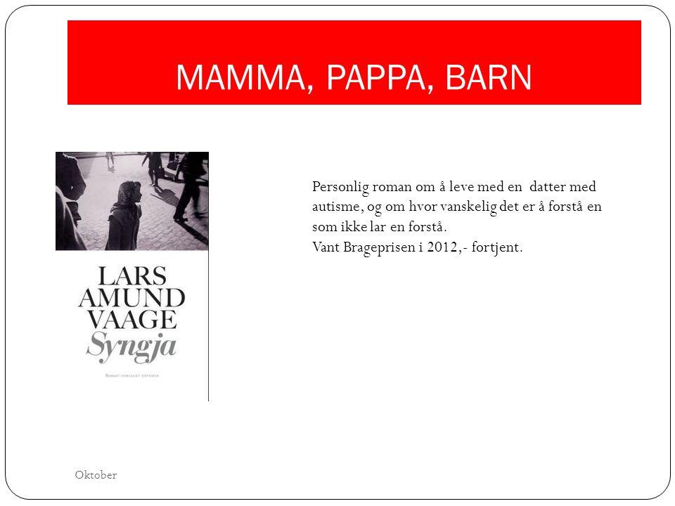 MAMMA, PAPPA, BARN Personlig roman om å leve med en datter med autisme, og om hvor vanskelig det er å forstå en som ikke lar en forstå. Vant Bragepris