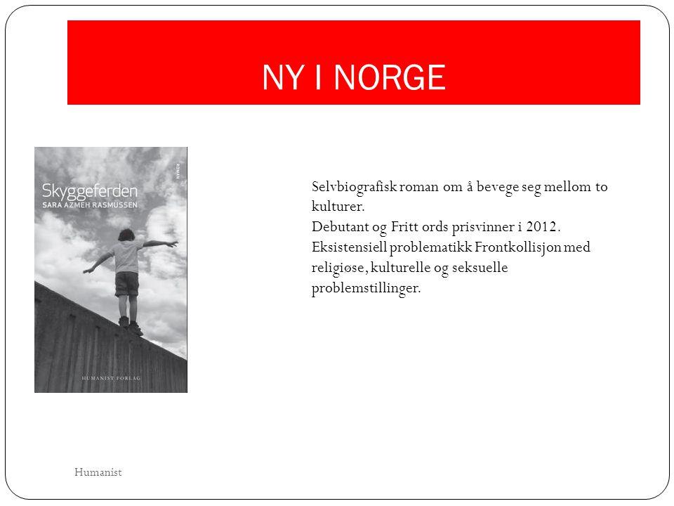NY I NORGE Selvbiografisk roman om å bevege seg mellom to kulturer. Debutant og Fritt ords prisvinner i 2012. Eksistensiell problematikk Frontkollisjo