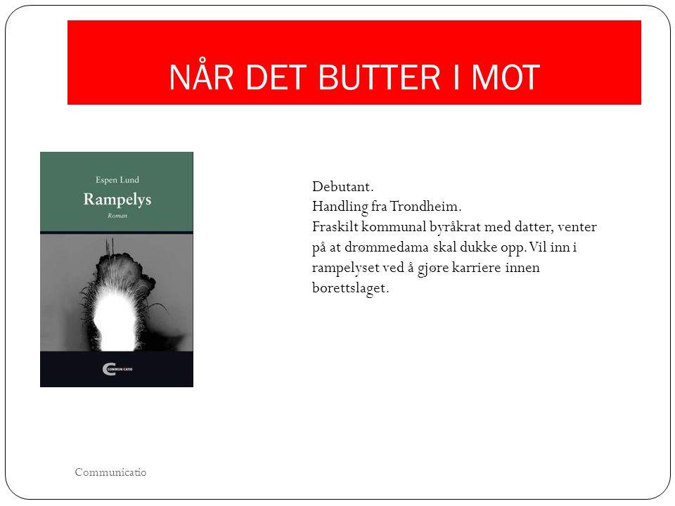 NÅR DET BUTTER I MOT Debutant. Handling fra Trondheim. Fraskilt kommunal byråkrat med datter, venter på at drømmedama skal dukke opp. Vil inn i rampel