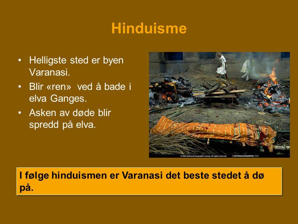 Hinduisme •Helligste sted er byen Varanasi. •Blir «ren» ved å bade i elva Ganges. •Asken av døde blir spredd på elva. Foto: Jon Rawlinson I følge hind