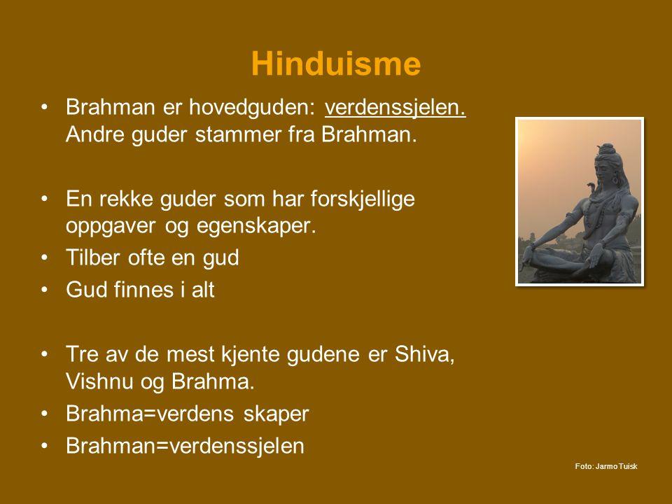 Hinduisme •Brahman er hovedguden: verdenssjelen. Andre guder stammer fra Brahman. •En rekke guder som har forskjellige oppgaver og egenskaper. •Tilber